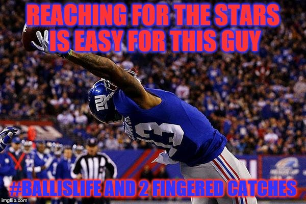 odell beckham jr catch | REACHING FOR THE STARS IS EASY FOR THIS GUY #BALLISLIFE AND 2 FINGERED CATCHES | image tagged in odell beckham jr catch | made w/ Imgflip meme maker