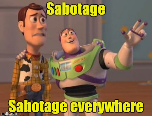 X, X Everywhere Meme | Sabotage Sabotage everywhere | image tagged in memes,x,x everywhere,x x everywhere | made w/ Imgflip meme maker