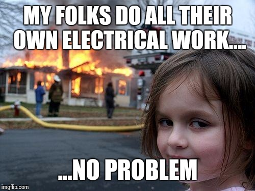 Disaster Girl Meme | MY FOLKS DO ALL THEIR OWN ELECTRICAL WORK.... ...NO PROBLEM | image tagged in memes,disaster girl | made w/ Imgflip meme maker