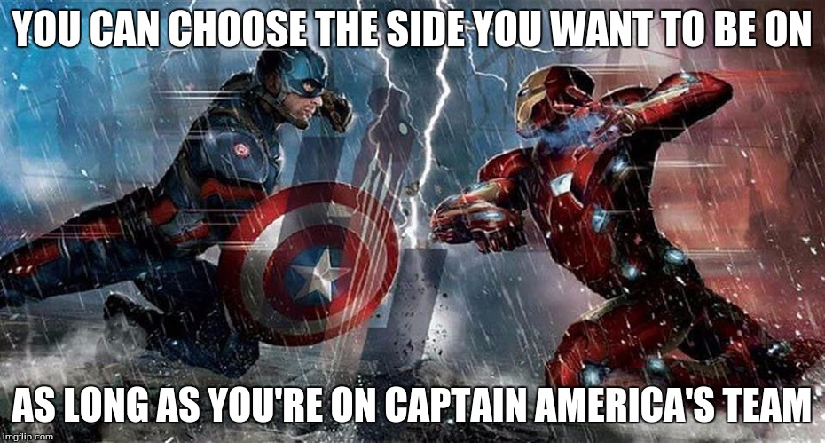 YOU CAN CHOOSE THE SIDE YOU WANT TO BE ON AS LONG AS YOU'RE ON CAPTAIN AMERICA'S TEAM | image tagged in civil war | made w/ Imgflip meme maker