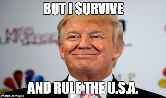 BUT I SURVIVE AND RULE THE U.S.A. | made w/ Imgflip meme maker