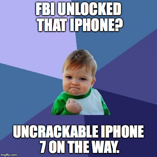 FBI, you really showed us. Uh-huh.  | FBI UNLOCKED THAT IPHONE? UNCRACKABLE IPHONE 7 ON THE WAY. | image tagged in memes,success kid,apple,iphone,2016 | made w/ Imgflip meme maker