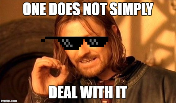 heh the glasses are backwards | ONE DOES NOT SIMPLY DEAL WITH IT | image tagged in memes,one does not simply,deal with it | made w/ Imgflip meme maker