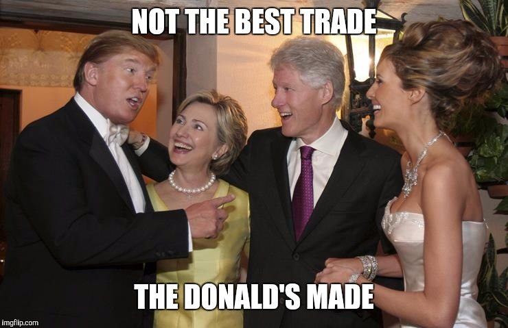 d56598024 NOT THE BEST TRADE THE DONALD'S MADE   image tagged in political,humor ,hillary