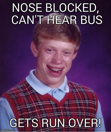 Bad Luck Brian Meme | NOSE BLOCKED, CAN'T HEAR BUS GETS RUN OVER! | image tagged in memes,bad luck brian | made w/ Imgflip meme maker
