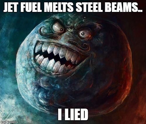 meme splice | JET FUEL MELTS STEEL BEAMS.. I LIED | image tagged in memes,i lied 2,911,meme splice | made w/ Imgflip meme maker