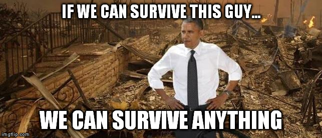 IF WE CAN SURVIVE THIS GUY... WE CAN SURVIVE ANYTHING | made w/ Imgflip meme maker