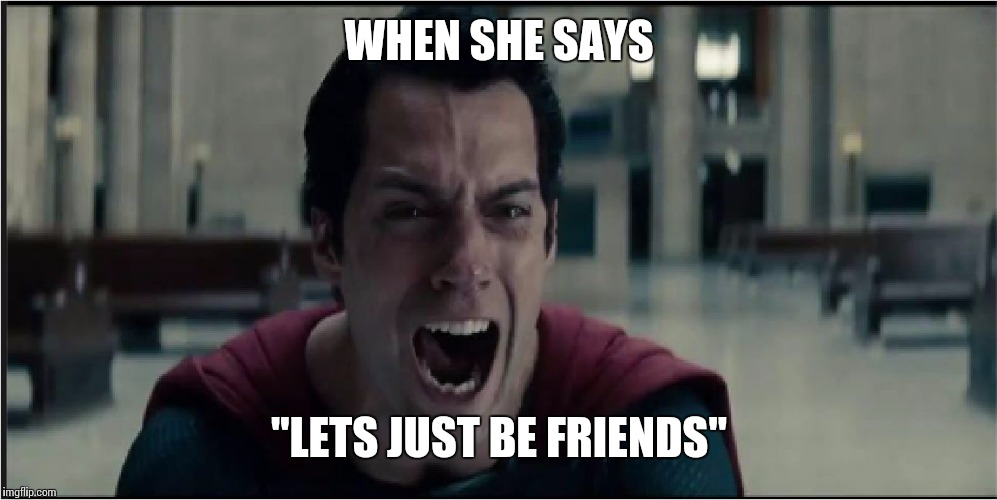 "superman crying |  WHEN SHE SAYS; ""LETS JUST BE FRIENDS"" 