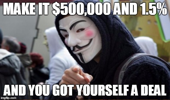MAKE IT $500,000 AND 1.5% AND YOU GOT YOURSELF A DEAL | made w/ Imgflip meme maker