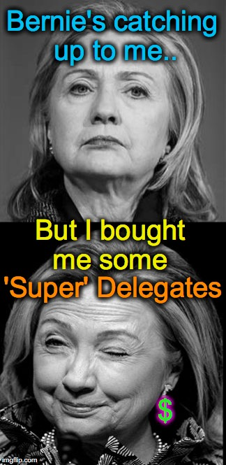 Hillary Winking | Bernie's catching up to me.. But I bought me some 'Super' Delegates $ | image tagged in hillary winking | made w/ Imgflip meme maker