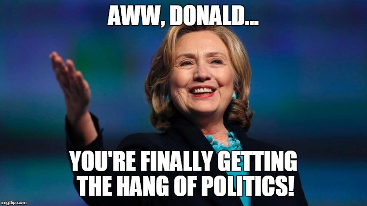AWW, DONALD... YOU'RE FINALLY GETTING THE HANG OF POLITICS! | made w/ Imgflip meme maker