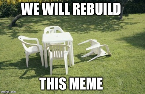 We Will Rebuild |  WE WILL REBUILD; THIS MEME | image tagged in memes,we will rebuild | made w/ Imgflip meme maker