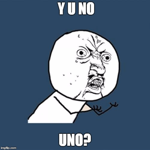 Y U No Meme | Y U NO UNO? | image tagged in memes,y u no | made w/ Imgflip meme maker