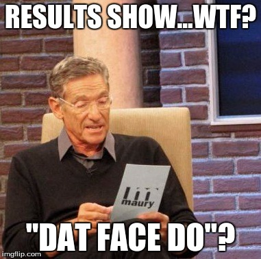 "Maury Lie Detector Meme | RESULTS SHOW...WTF? ""DAT FACE DO""? 