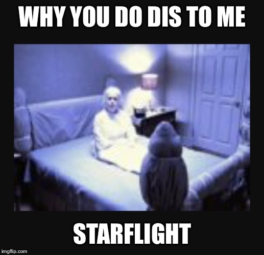 WHY YOU DO DIS TO ME STARFLIGHT | made w/ Imgflip meme maker