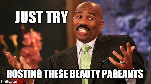 Steve Harvey Meme | JUST TRY HOSTING THESE BEAUTY PAGEANTS | image tagged in memes,steve harvey | made w/ Imgflip meme maker