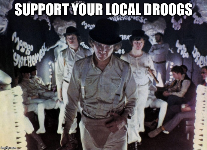 SUPPORT YOUR LOCAL DROOGS | made w/ Imgflip meme maker