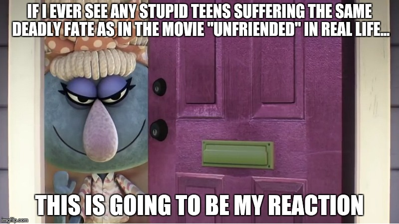 "just saw the movie ""Unfriended"" 
