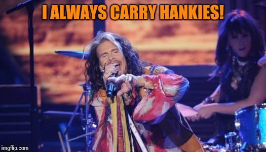 I ALWAYS CARRY HANKIES! | made w/ Imgflip meme maker