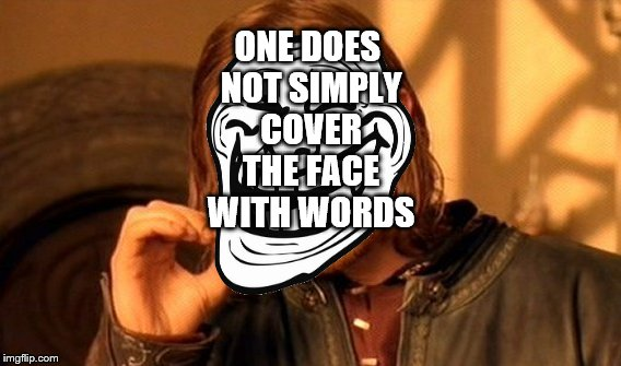 One Does Not Simply Meme | ONE DOES NOT SIMPLY COVER THE FACE WITH WORDS | image tagged in memes,one does not simply | made w/ Imgflip meme maker