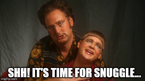 SHH! IT'S TIME FOR SNUGGLE... | made w/ Imgflip meme maker
