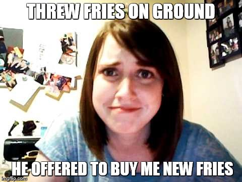 THREW FRIES ON GROUND HE OFFERED TO BUY ME NEW FRIES | made w/ Imgflip meme maker