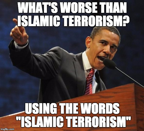 "The Obama Affirmation | WHAT'S WORSE THAN ISLAMIC TERRORISM? USING THE WORDS ""ISLAMIC TERRORISM"" 