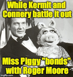 "Miss Piggy's Men | While Kermit and Connery battle it out Miss Piggy ""bonds"" with Roger Moore 