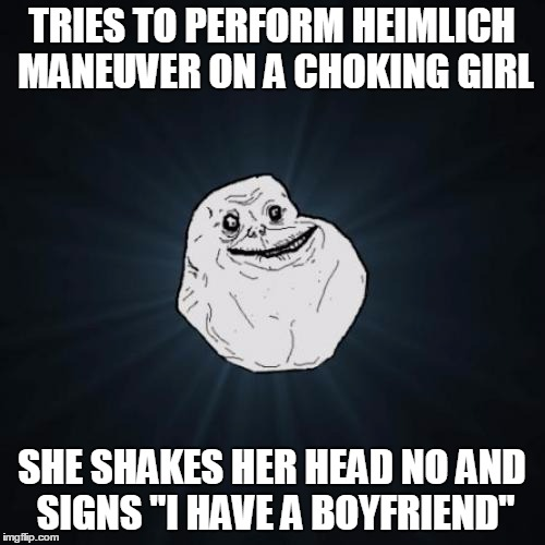 "TRIES TO PERFORM HEIMLICH MANEUVER ON A CHOKING GIRL SHE SHAKES HER HEAD NO AND SIGNS ""I HAVE A BOYFRIEND"" 