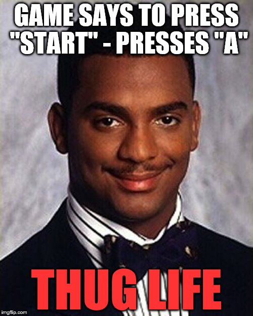 "Thug Life |  GAME SAYS TO PRESS ""START"" - PRESSES ""A""; THUG LIFE 