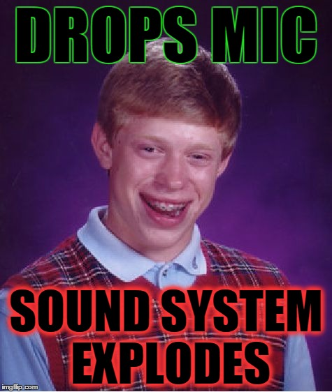 Bad Luck Brian  | DROPS MIC SOUND SYSTEM EXPLODES | image tagged in memes,bad luck brian,drops mic,mic drop,this one goes to 11 | made w/ Imgflip meme maker