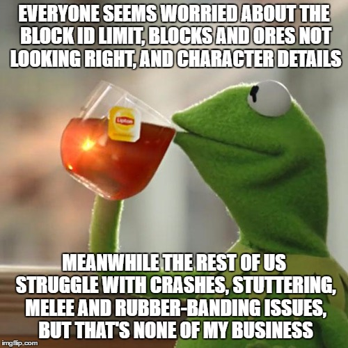But Thats None Of My Business Meme | EVERYONE SEEMS WORRIED ABOUT THE BLOCK ID LIMIT, BLOCKS AND ORES NOT LOOKING RIGHT, AND CHARACTER DETAILS MEANWHILE THE REST OF US STRUGGLE  | image tagged in memes,but thats none of my business,kermit the frog | made w/ Imgflip meme maker