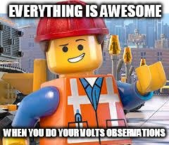 Lego Movie Emmet | EVERYTHING IS AWESOME WHEN YOU DO YOUR VOLTS OBSERVATIONS | image tagged in lego movie emmet | made w/ Imgflip meme maker
