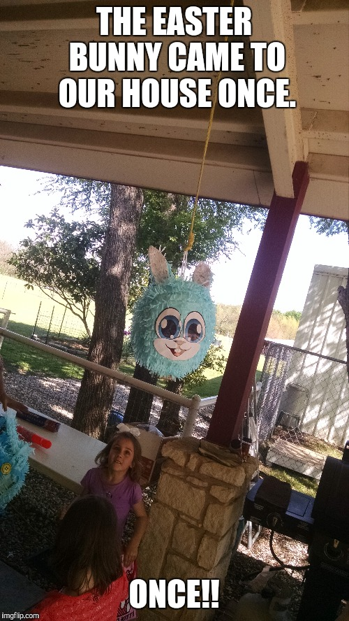 Easter hunt | THE EASTER BUNNY CAME TO OUR HOUSE ONCE. ONCE!! | image tagged in tiny house | made w/ Imgflip meme maker