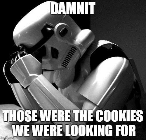 DAMNIT THOSE WERE THE COOKIES WE WERE LOOKING FOR | made w/ Imgflip meme maker