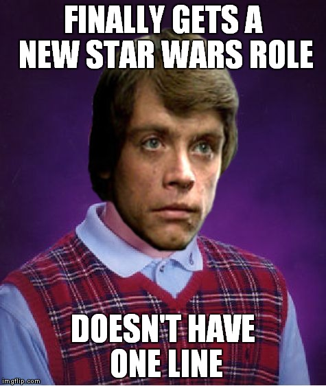 Bad Luck Luke | FINALLY GETS A NEW STAR WARS ROLE DOESN'T HAVE ONE LINE | image tagged in bad luck brian,luke skywalker | made w/ Imgflip meme maker