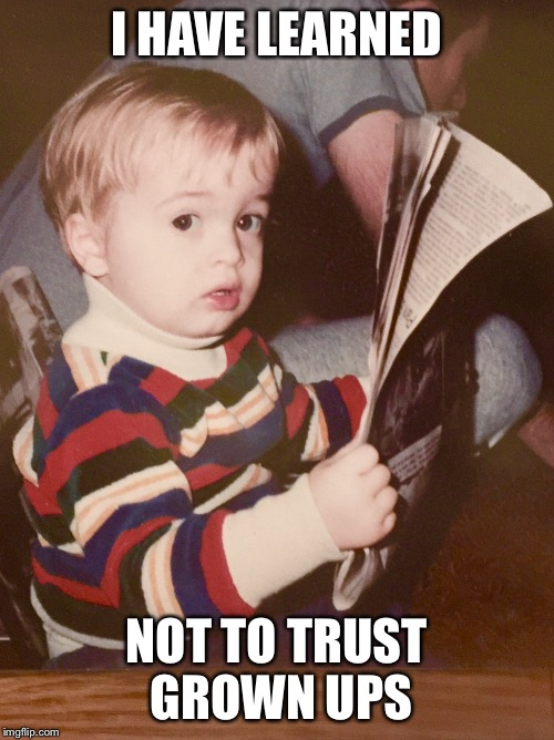 TODDLER SAM READING NEWSPAPER | I HAVE LEARNED NOT TO TRUST GROWN UPS | image tagged in toddler sam reading newspaper | made w/ Imgflip meme maker