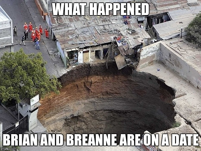 WHAT HAPPENED BRIAN AND BREANNE ARE ON A DATE | made w/ Imgflip meme maker
