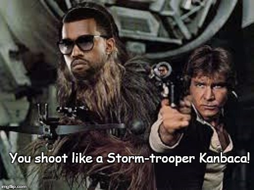 You shoot like a Storm-trooper Kanbaca! | made w/ Imgflip meme maker