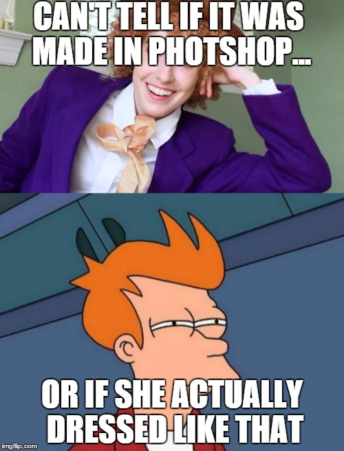 Did she really dress like that? | CAN'T TELL IF IT WAS MADE IN PHOTSHOP... OR IF SHE ACTUALLY DRESSED LIKE THAT | image tagged in overly attached condescending wonka,futurama fry | made w/ Imgflip meme maker
