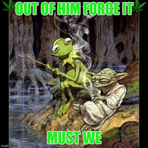 OUT OF HIM FORCE IT MUST WE | made w/ Imgflip meme maker