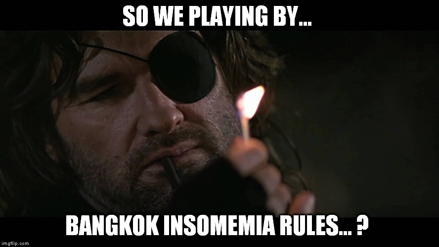 SO WE PLAYING BY... BANGKOK INSOMEMIA RULES... ? | made w/ Imgflip meme maker