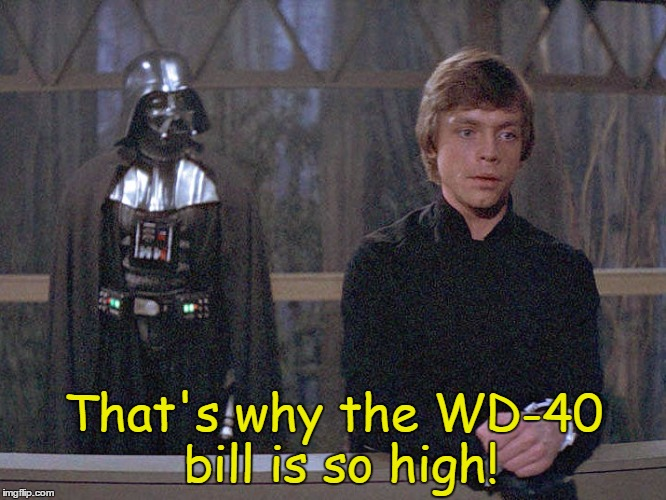 That's why the WD-40 bill is so high! | made w/ Imgflip meme maker
