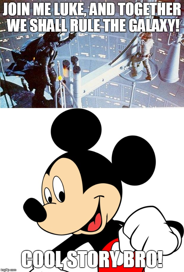 Disney Is Such A Buzzkill | JOIN ME LUKE, AND TOGETHER WE SHALL RULE THE GALAXY! COOL STORY BRO! | image tagged in memes,join me,luke skywalker,darth vader,mickey mouse,star wars | made w/ Imgflip meme maker