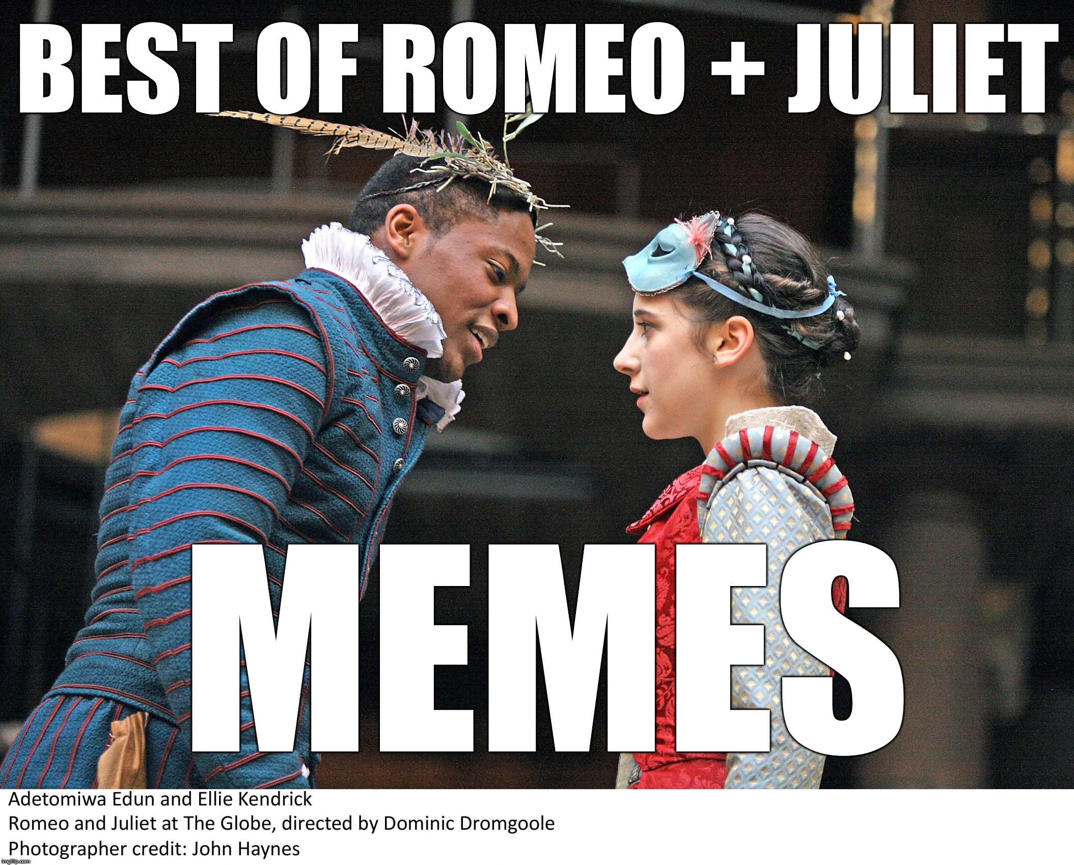BEST OF ROMEO + JULIET; MEMES | image tagged in romeo  juliet globe | made w/ Imgflip meme maker