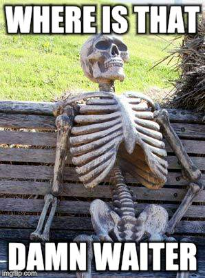 Waiting Skeleton Meme | WHERE IS THAT DAMN WAITER | image tagged in memes,waiting skeleton | made w/ Imgflip meme maker
