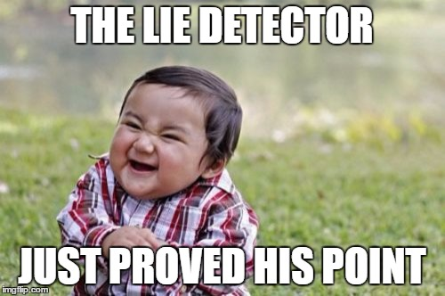 Evil Toddler Meme | THE LIE DETECTOR JUST PROVED HIS POINT | image tagged in memes,evil toddler | made w/ Imgflip meme maker