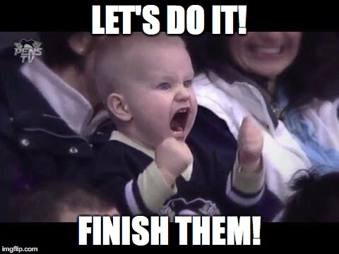 Hockey baby | LET'S DO IT! FINISH THEM! | image tagged in hockey baby | made w/ Imgflip meme maker