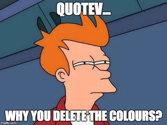 Futurama Fry Meme | QUOTEV... WHY YOU DELETE THE COLOURS? | image tagged in memes,futurama fry | made w/ Imgflip meme maker