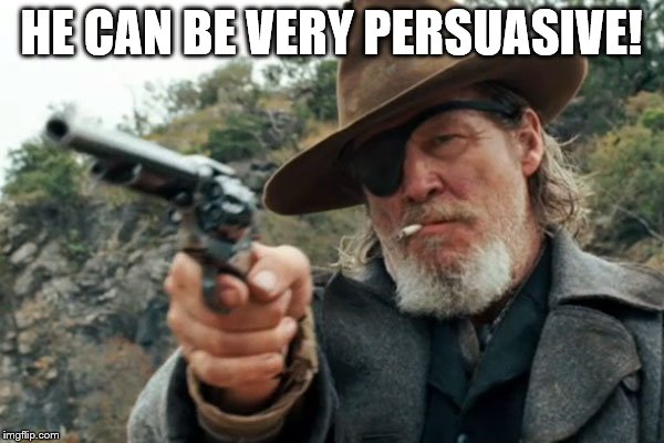 HE CAN BE VERY PERSUASIVE! | made w/ Imgflip meme maker
